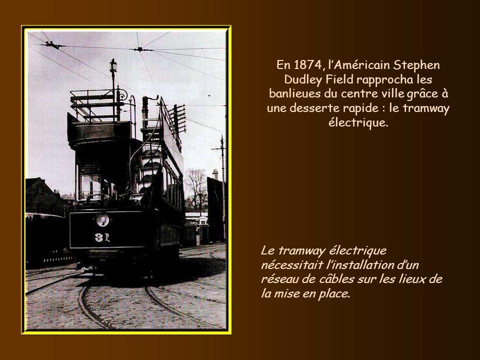 En 1874, lAméricain Stephen Dudley Field rapprocha les banlieues du centre ville grâce à une desserte rapide : le tramway électrique.