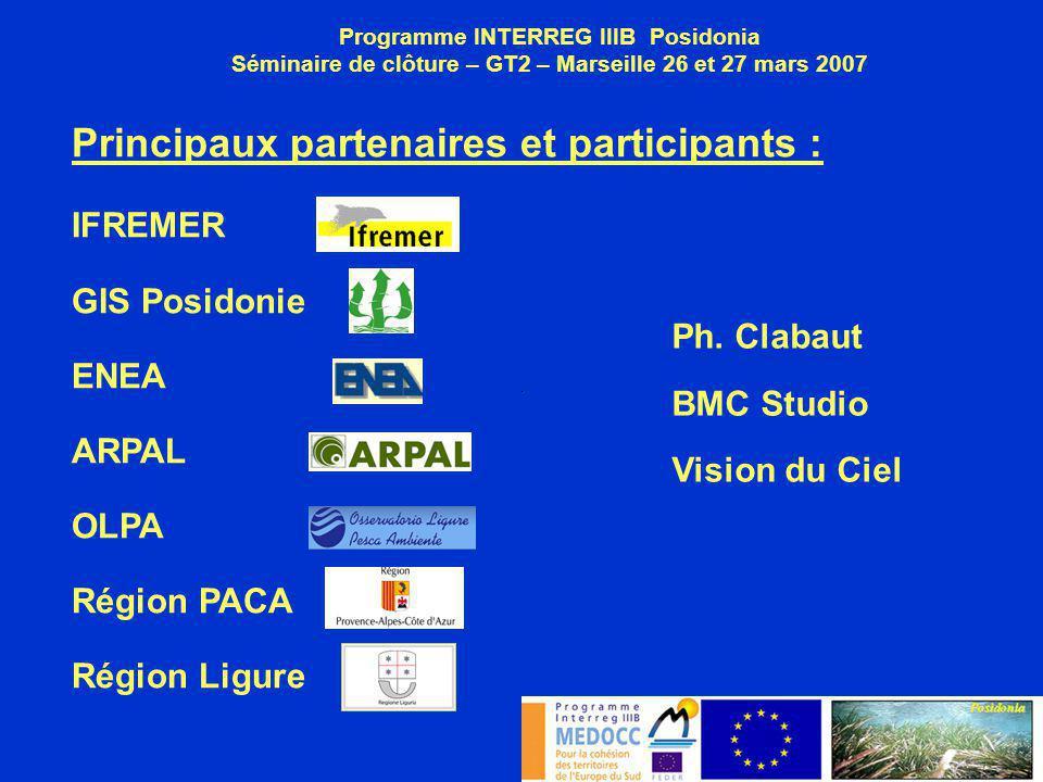 Principaux partenaires et participants : IFREMER GIS Posidonie ENEA ARPAL OLPA Région PACA Région Ligure Programme INTERREG IIIB Posidonia Séminaire d