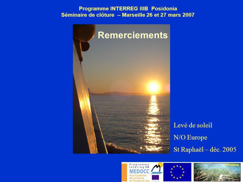 Levé de soleil N/O Europe St Raphaël – déc. 2005 Programme INTERREG IIIB Posidonia Séminaire de clôture – Marseille 26 et 27 mars 2007 Remerciements
