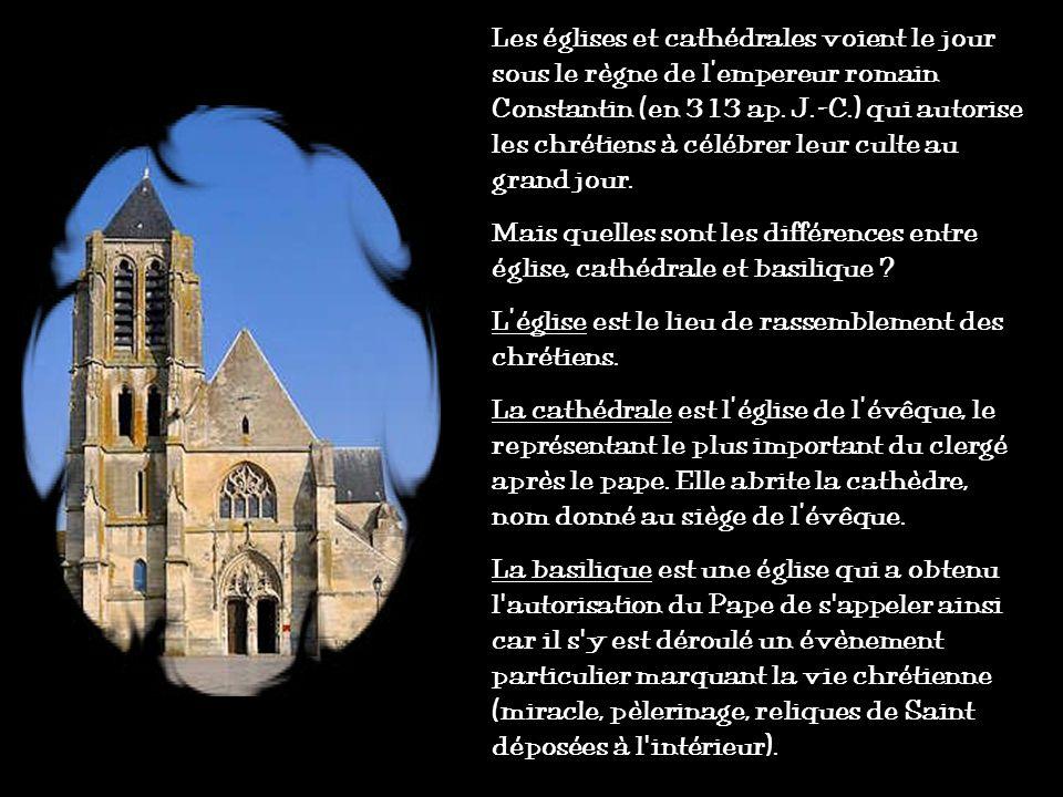 Les églises et cathédrales voient le jour sous le règne de lempereur romain Constantin (en 313 ap.
