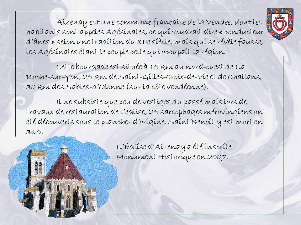 Aizenay est une commune française de la Vendée, dont les habitants sont appelés Agésinates, ce qui voudrait dire « conducteur dânes » selon une tradition du XIIe siècle, mais qui se révèle fausse, les Agésinates étant le peuple celte qui occupait la région.
