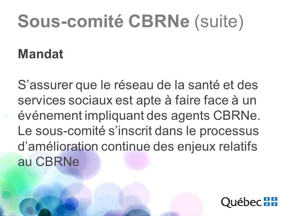 Sous-comité CBRNe (suite) Coordination La coordination du sous-comité est assurée conjointement par: Le Service des activités de sécurité civile du ministère de la Santé et des Services sociaux La coordination régionale des mesures durgence de lAgence de la santé et des services sociaux de Montréal