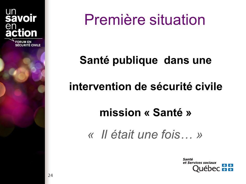 Santé publique dans une intervention de sécurité civile mission « Santé » « Il était une fois… » Première situation 24