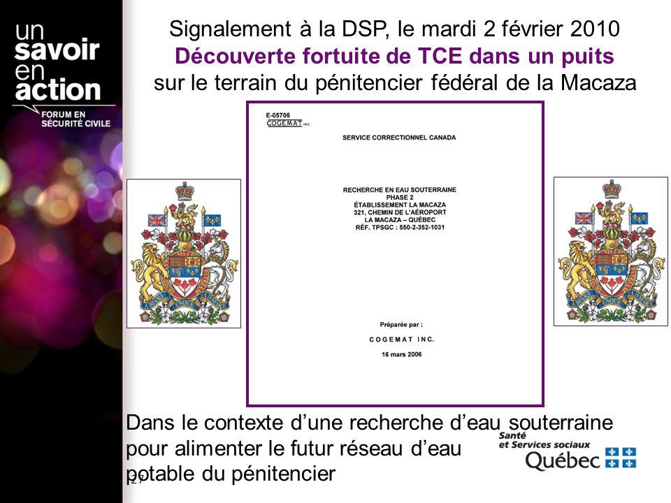 Signalement à la DSP, le mardi 2 février 2010 Découverte fortuite de TCE dans un puits sur le terrain du pénitencier fédéral de la Macaza Dans le cont