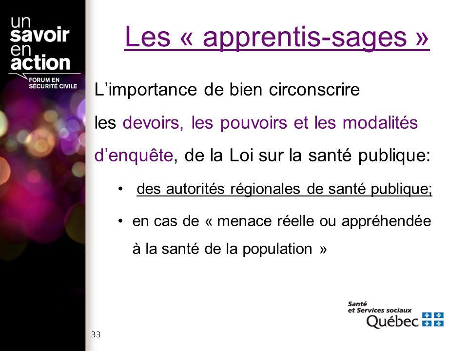 Les « apprentis-sages » Limportance de bien circonscrire les devoirs, les pouvoirs et les modalités denquête, de la Loi sur la santé publique: des aut