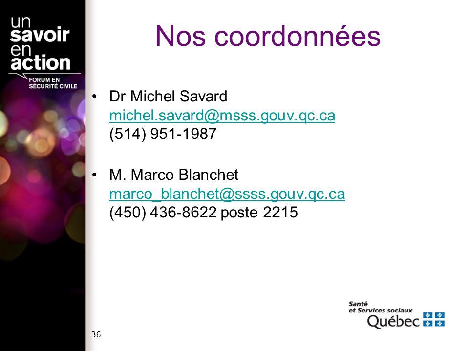 Nos coordonnées Dr Michel Savard michel.savard@msss.gouv.qc.ca (514) 951-1987 michel.savard@msss.gouv.qc.ca M. Marco Blanchet marco_blanchet@ssss.gouv
