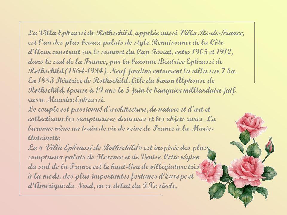 La Villa Ephrussi de Rothschild, appelée aussi Villa Ile-de-France, est lun des plus beaux palais de style Renaissance de la Côte d Azur construit sur le sommet du Cap Ferrat, entre 1905 et 1912, dans le sud de la France, par la baronne Béatrice Ephrussi de Rothschild (1864-1934).
