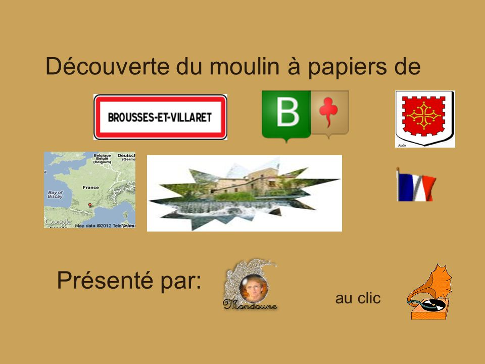 Découverte du moulin à papiers de Présenté par: au clic