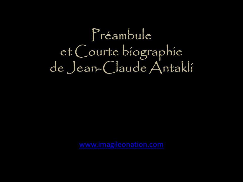 Préambule et Courte biographie de Jean-Claude Antakli www.imagileonation.com