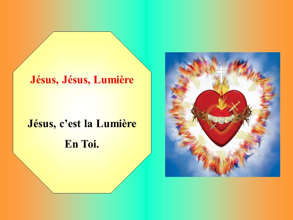 Jésus, Jésus, Lumière Jésus, cest la Lumière En Toi.