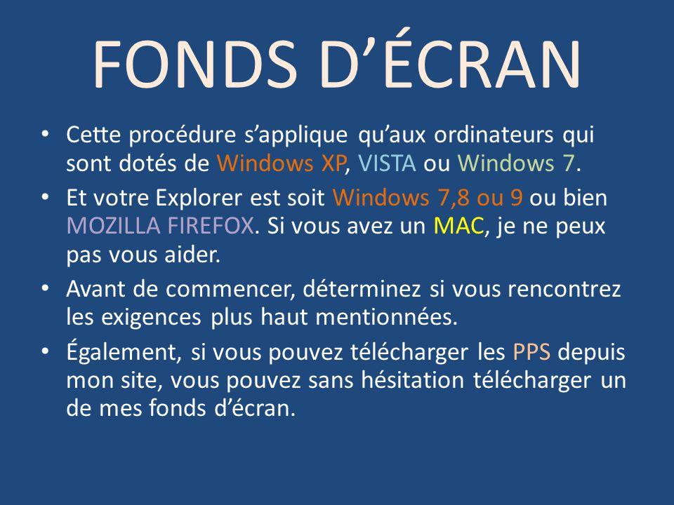 FONDS DÉCRAN Cette procédure sapplique quaux ordinateurs qui sont dotés de Windows XP, VISTA ou Windows 7. Et votre Explorer est soit Windows 7,8 ou 9