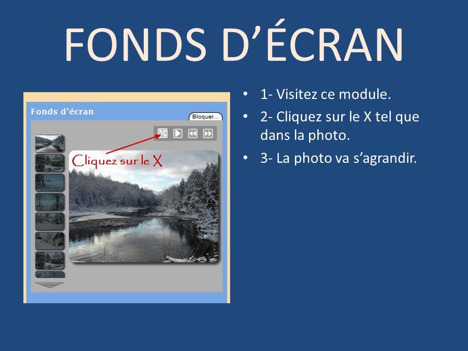 FONDS DÉCRAN 1- Visitez ce module. 2- Cliquez sur le X tel que dans la photo. 3- La photo va sagrandir.