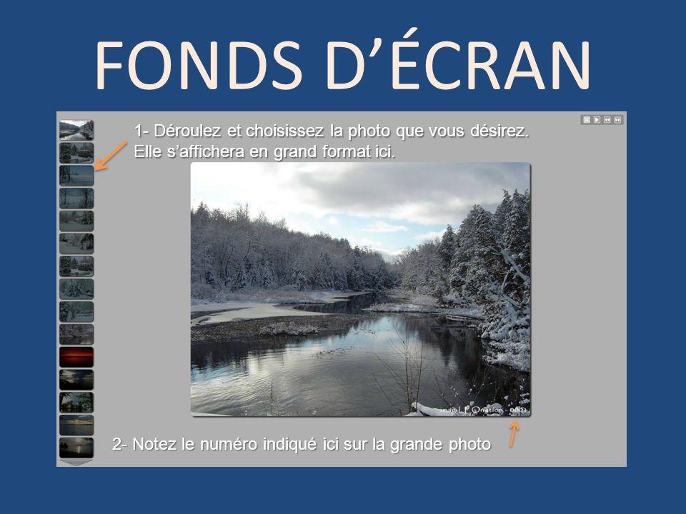 FONDS DÉCRAN 1- Déroulez et choisissez la photo que vous désirez.