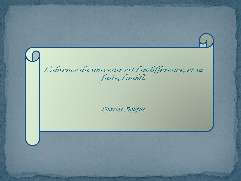 Labsence du souvenir est lindifférence, et sa fuite, loubli. Charles Dollfus