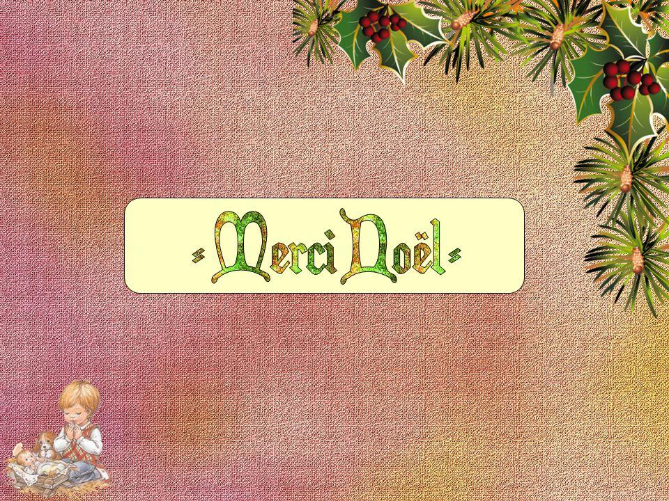 Pour tous ces rires Ces cadeaux qu on admire Tous ces jouets devant la cheminée Merci Noël