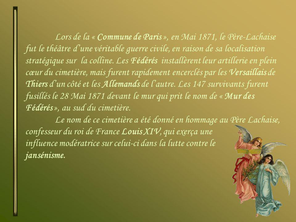 Lors de la « Commune de Paris », en Mai 1871, le Père-Lachaise fut le théâtre dune véritable guerre civile, en raison de sa localisation stratégique sur la colline.