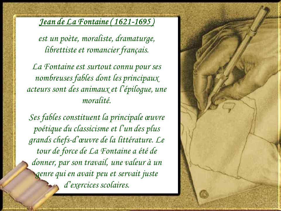 Jean de La Fontaine ( 1621-1695 ) est un poète, moraliste, dramaturge, librettiste et romancier français.