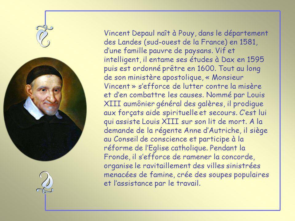 Vincent Depaul naît à Pouy, dans le département des Landes (sud-ouest de la France) en 1581, dune famille pauvre de paysans.