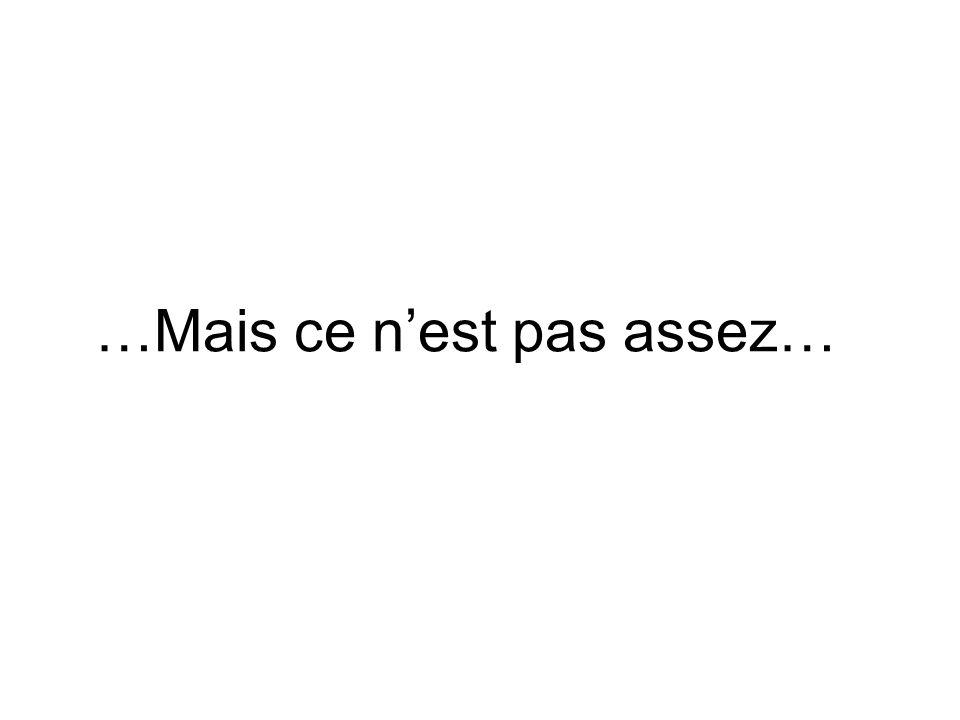 …Mais ce nest pas assez…