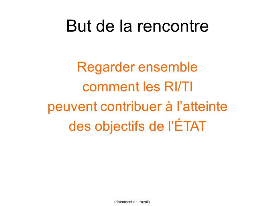 But de la rencontre Regarder ensemble comment les RI/TI peuvent contribuer à latteinte des objectifs de lÉTAT (document de travail)