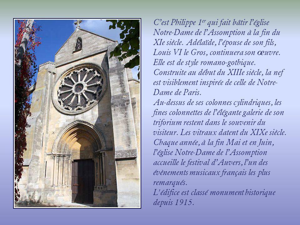 Léglise Notre-Dame de lAssomption est aujourdhui mondialement connue grâce à Vincent Van Gogh qui, le 3 ou 4 Juin 1890, en a fait un tableau devenu lun des trésors du musée dOrsay à Paris.
