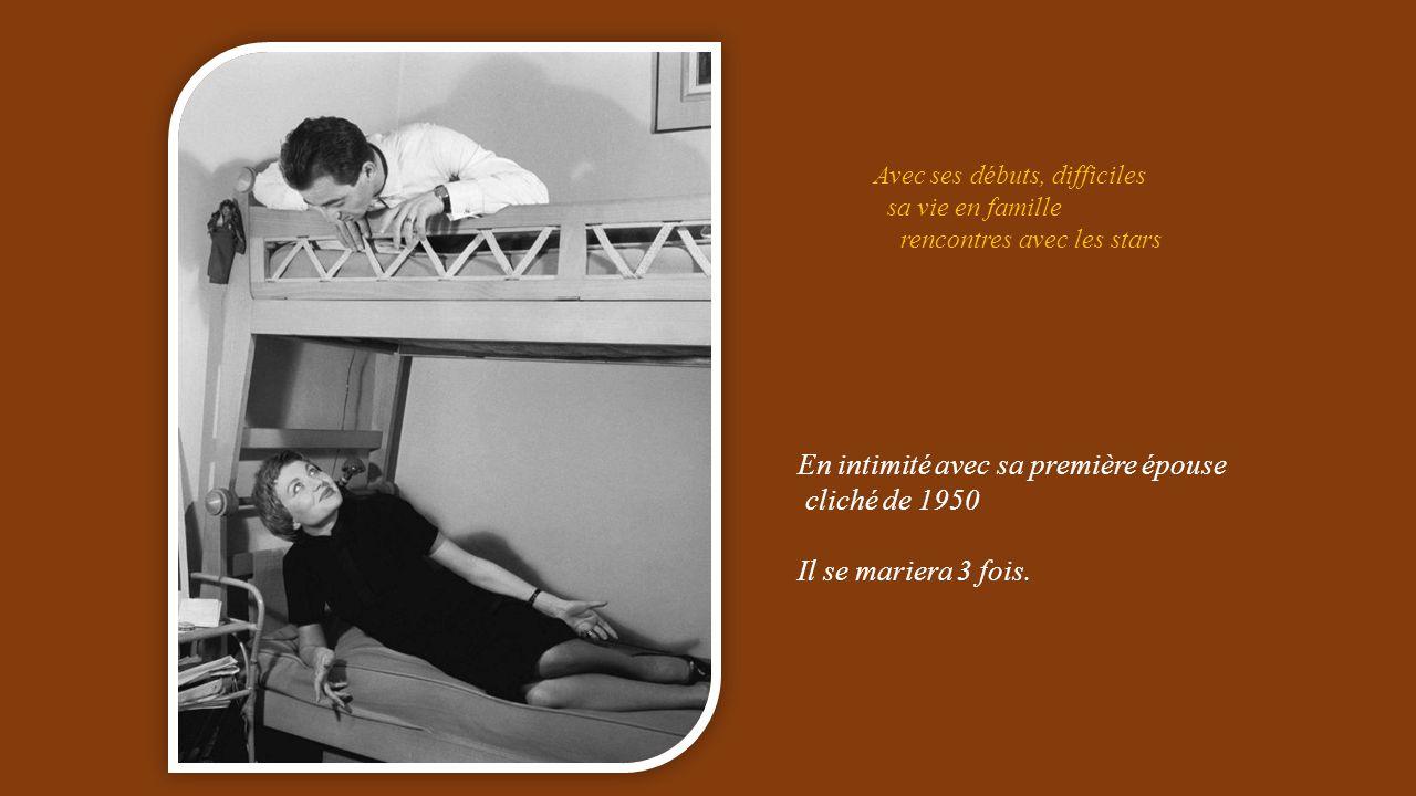 Avec ses débuts, difficiles sa vie en famille rencontres avec les stars En intimité avec sa première épouse cliché de 1950 Il se mariera 3 fois.