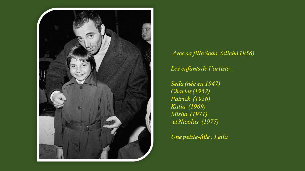 Avec sa fille Seda (cliché 1956) Les enfants de lartiste : Seda (née en 1947) Charles (1952) Patrick (1956) Katia (1969) Misha (1971) et Nicolas (1977) Une petite-fille : Leila