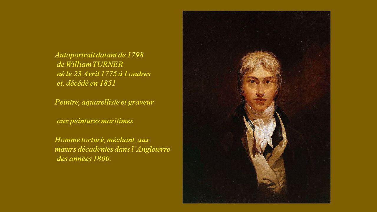 Autoportrait datant de 1798 de William TURNER né le 23 Avril 1775 à Londres et, décédé en 1851 Peintre, aquarelliste et graveur aux peintures maritimes Homme torturé, méchant, aux mœurs décadentes dans lAngleterre des années 1800.