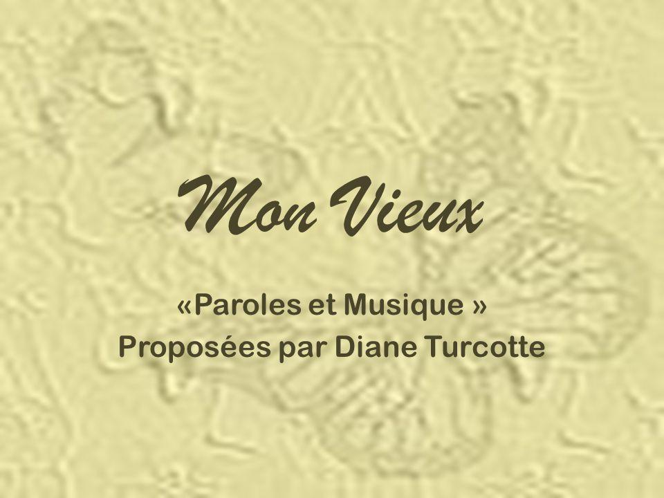 Mon Vieux «Paroles et Musique » Proposées par Diane Turcotte