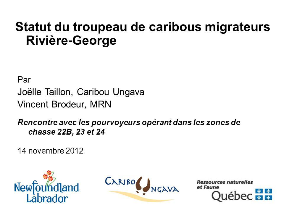 1 Statut du troupeau de caribous migrateurs Rivière-George Par Joëlle Taillon, Caribou Ungava Vincent Brodeur, MRN Rencontre avec les pourvoyeurs opér