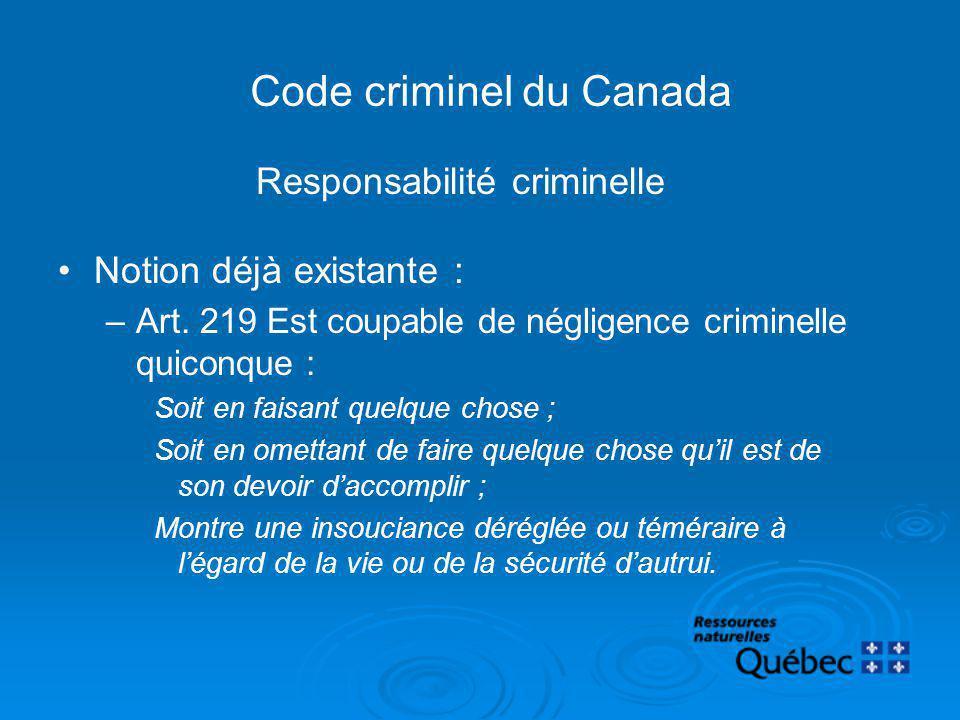 Code criminel du Canada Responsabilité criminelle Notion déjà existante : –Art. 219 Est coupable de négligence criminelle quiconque : Soit en faisant