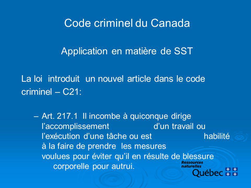 Code criminel du Canada Application en matière de SST La loi introduit un nouvel article dans le code criminel – C21: –Art. 217.1 Il incombe à quiconq