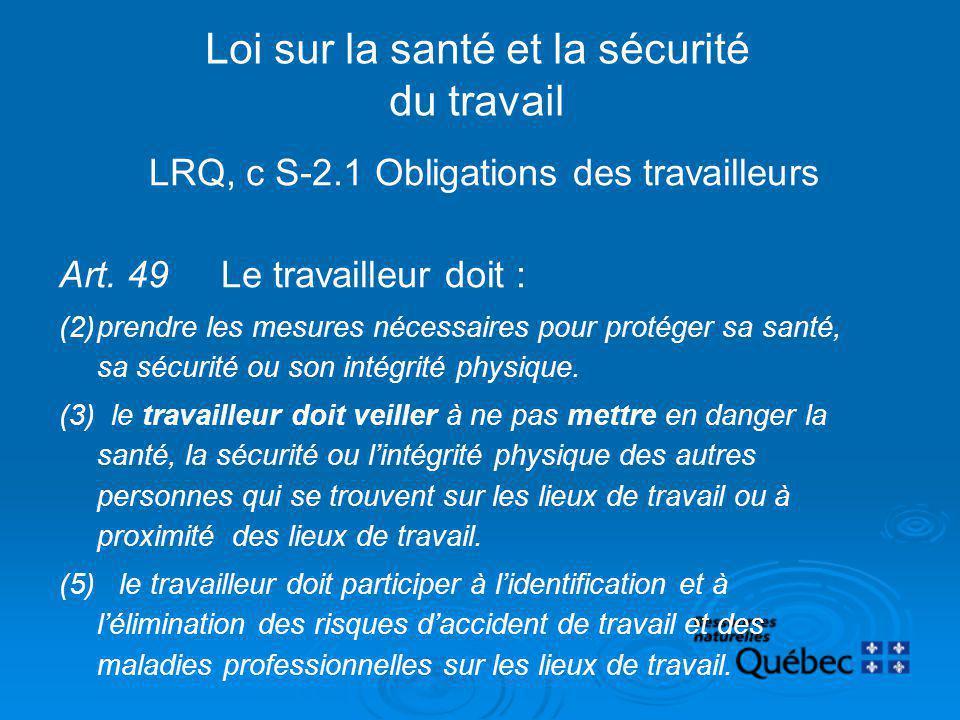 LRQ, c S-2.1 Obligations des travailleurs Art. 49 Le travailleur doit : (2)prendre les mesures nécessaires pour protéger sa santé, sa sécurité ou son