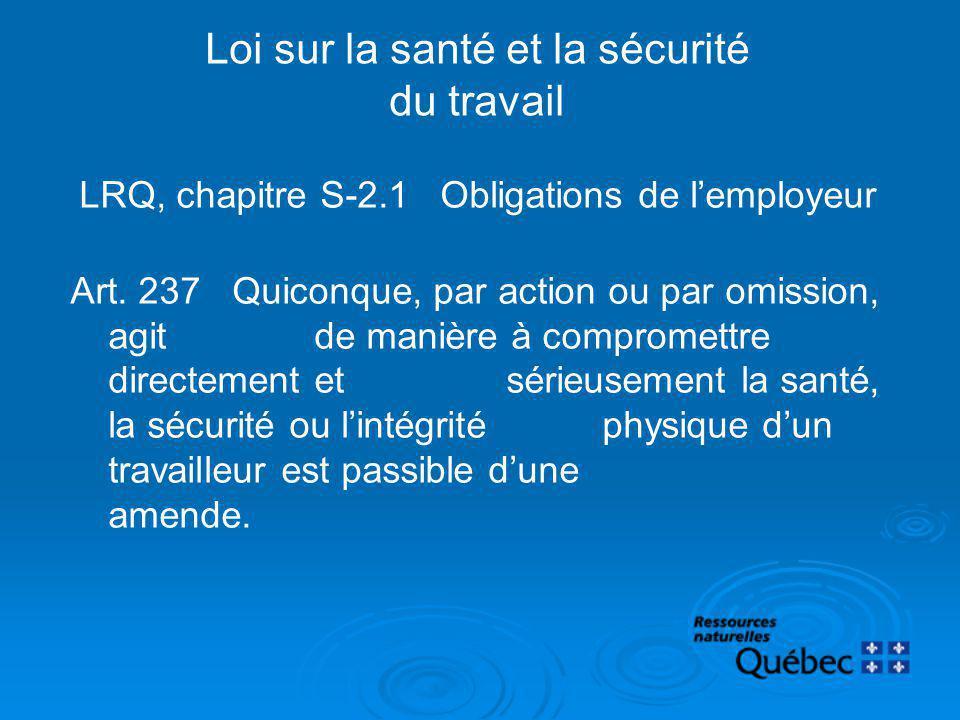 LRQ, chapitre S-2.1 Obligations de lemployeur Art. 237 Quiconque, par action ou par omission, agit de manière à compromettre directement et sérieuseme