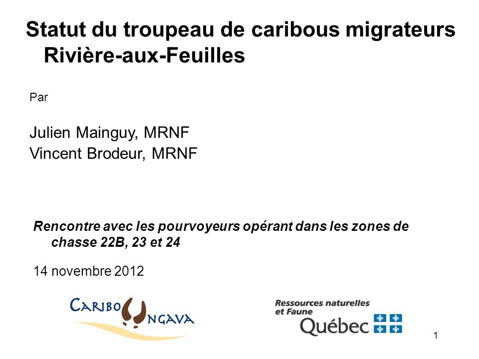 1 Statut du troupeau de caribous migrateurs Rivière-aux-Feuilles Par Julien Mainguy, MRNF Vincent Brodeur, MRNF Rencontre avec les pourvoyeurs opérant