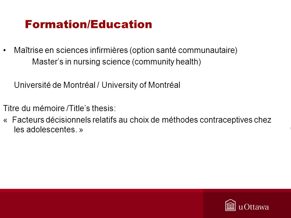Formation/Education Maîtrise en sciences infirmières (option santé communautaire) Masters in nursing science (community health) Université de Montréal