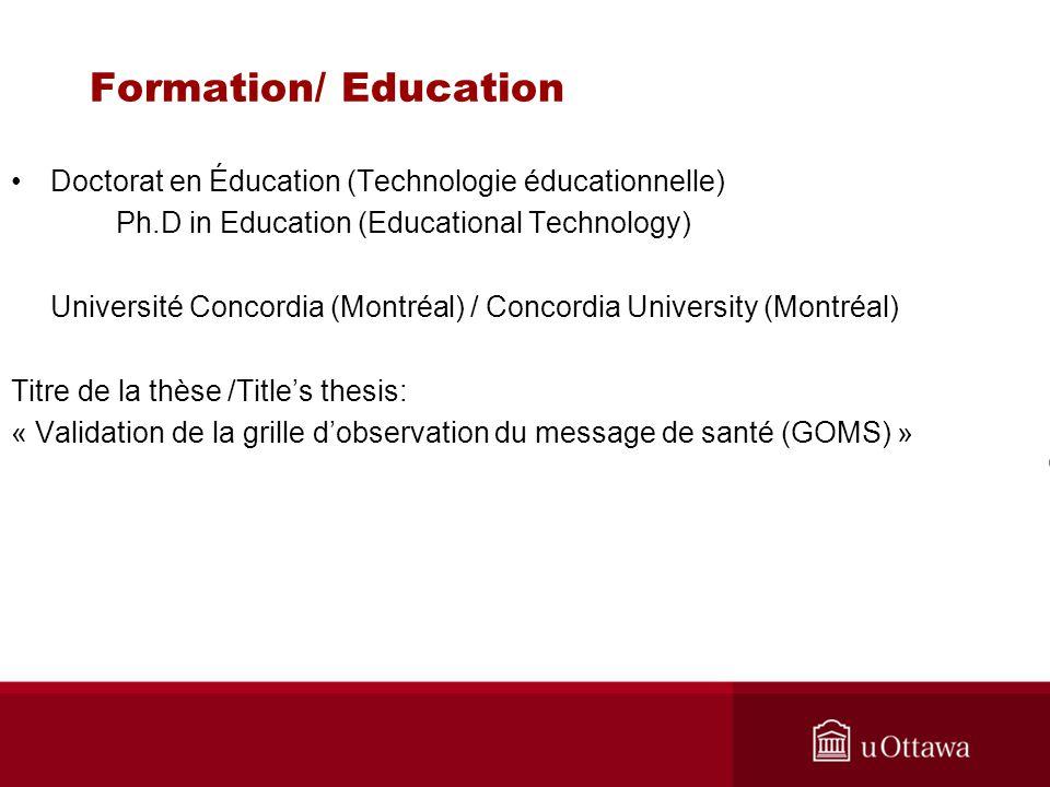 Formation/ Education Doctorat en Éducation (Technologie éducationnelle) Ph.D in Education (Educational Technology) Université Concordia (Montréal) / C
