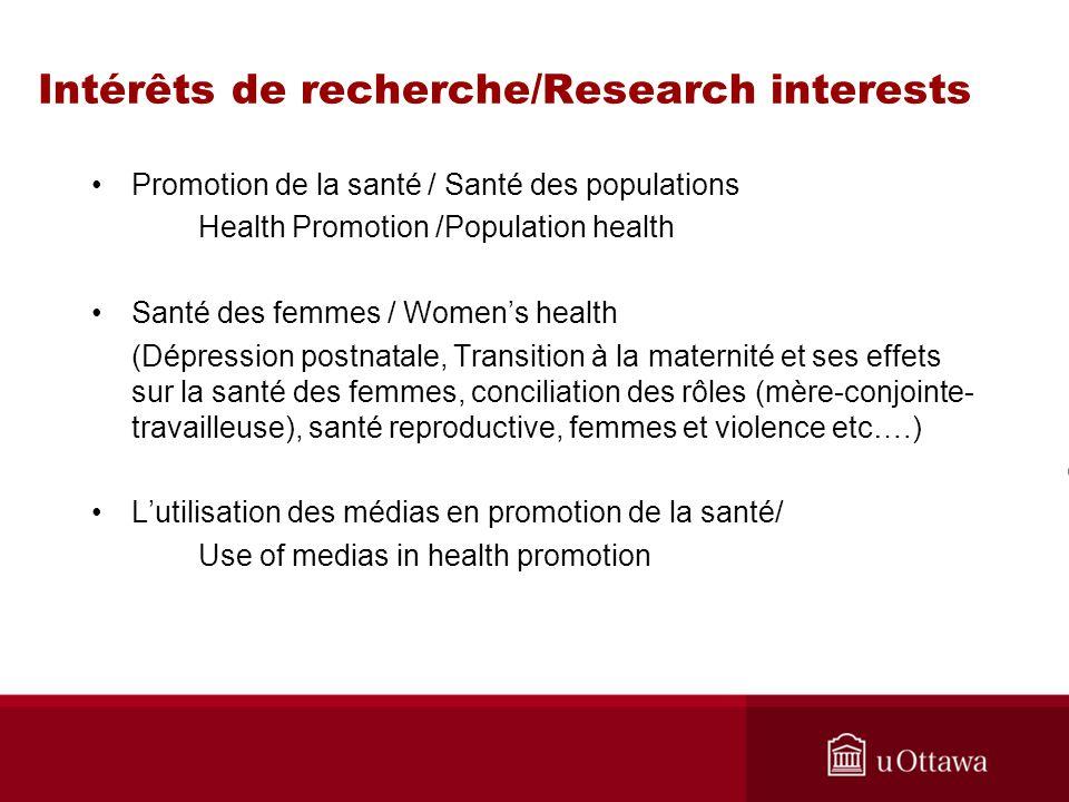 Intérêts de recherche/Research interests Promotion de la santé / Santé des populations Health Promotion /Population health Santé des femmes / Womens h