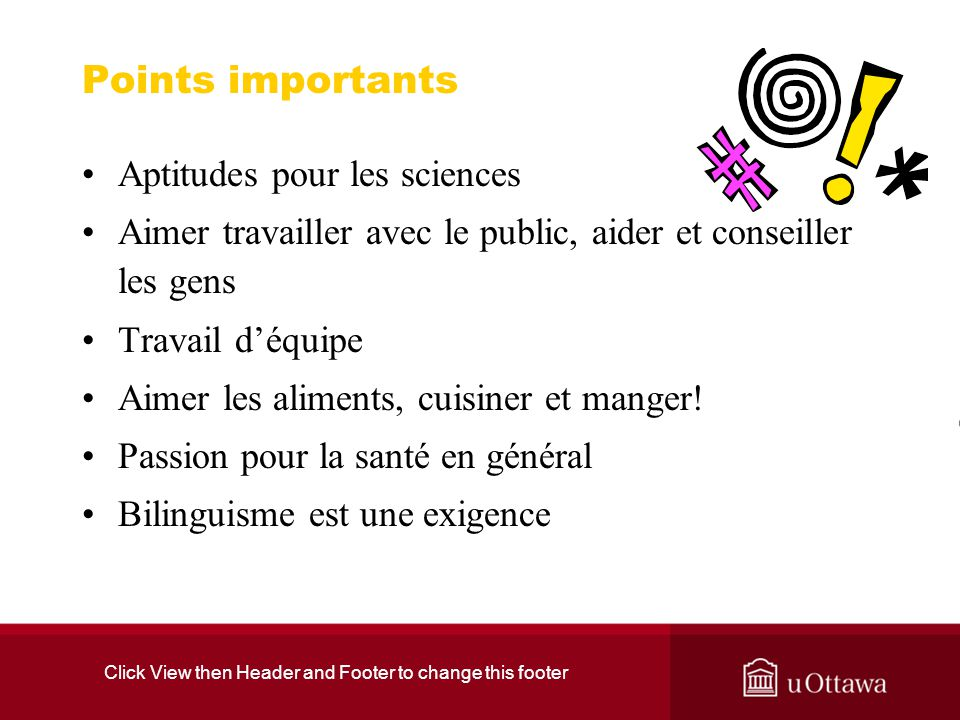 Click View then Header and Footer to change this footer Points importants Aptitudes pour les sciences Aimer travailler avec le public, aider et consei