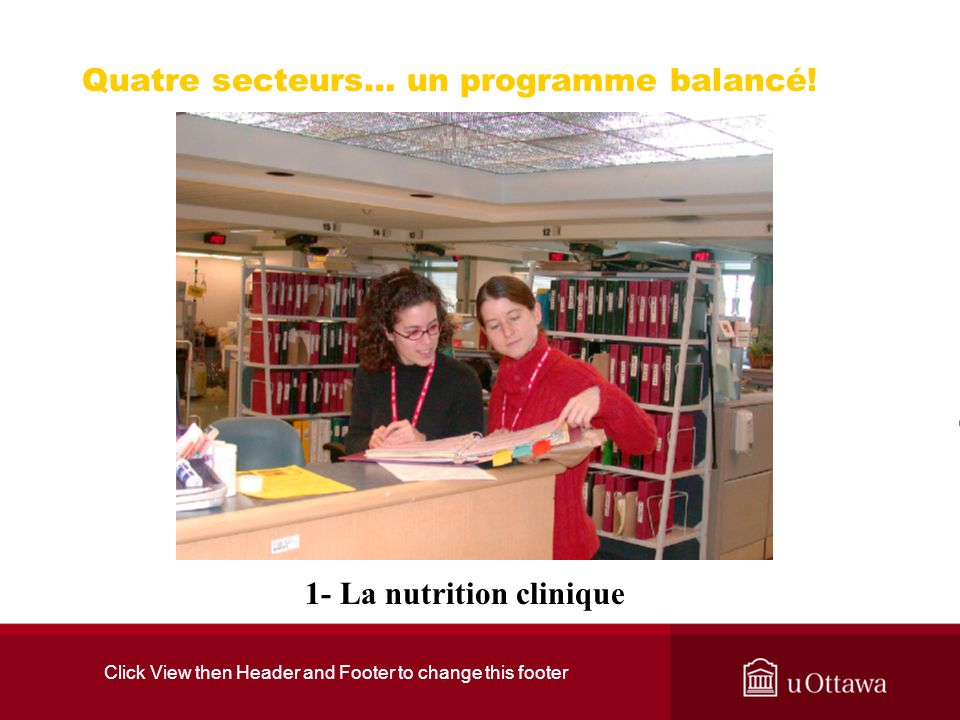 Click View then Header and Footer to change this footer Quatre secteurs… un programme balancé! 1- La nutrition clinique