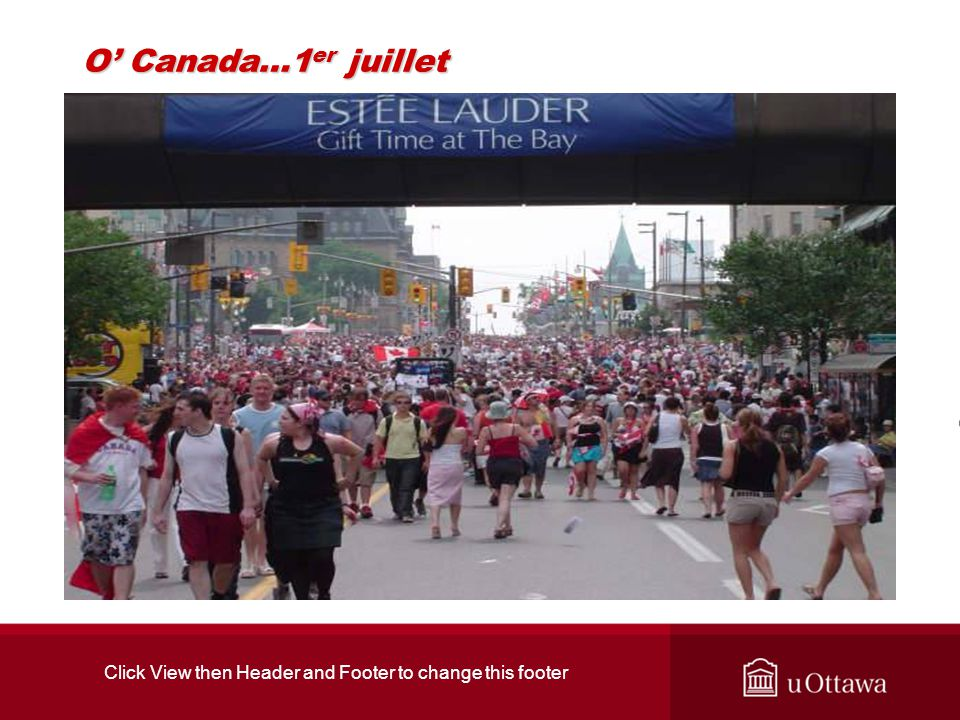 Click View then Header and Footer to change this footer O Canada…1 er juillet