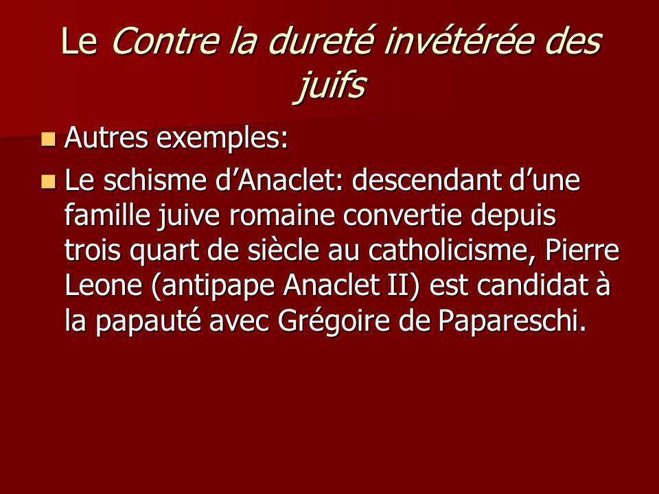 Le Contre la dureté invétérée des juifs Autres exemples: Autres exemples: Le schisme dAnaclet: descendant dune famille juive romaine convertie depuis