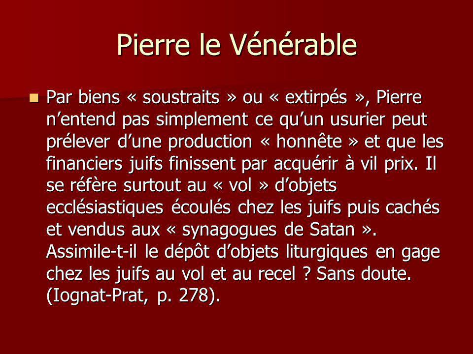 Pierre le Vénérable Par biens « soustraits » ou « extirpés », Pierre nentend pas simplement ce quun usurier peut prélever dune production « honnête »