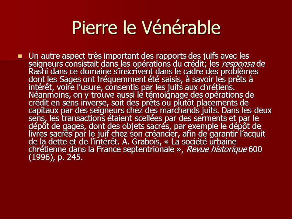 Pierre le Vénérable Un autre aspect très important des rapports des juifs avec les seigneurs consistait dans les opérations du crédit; les responsa de