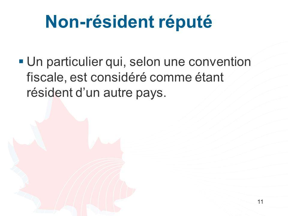11 Non-résident réputé Un particulier qui, selon une convention fiscale, est considéré comme étant résident dun autre pays.