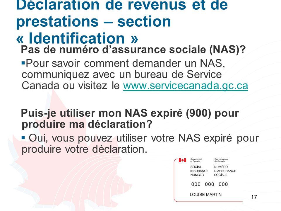 17 Déclaration de revenus et de prestations – section « Identification » Pas de numéro dassurance sociale (NAS).