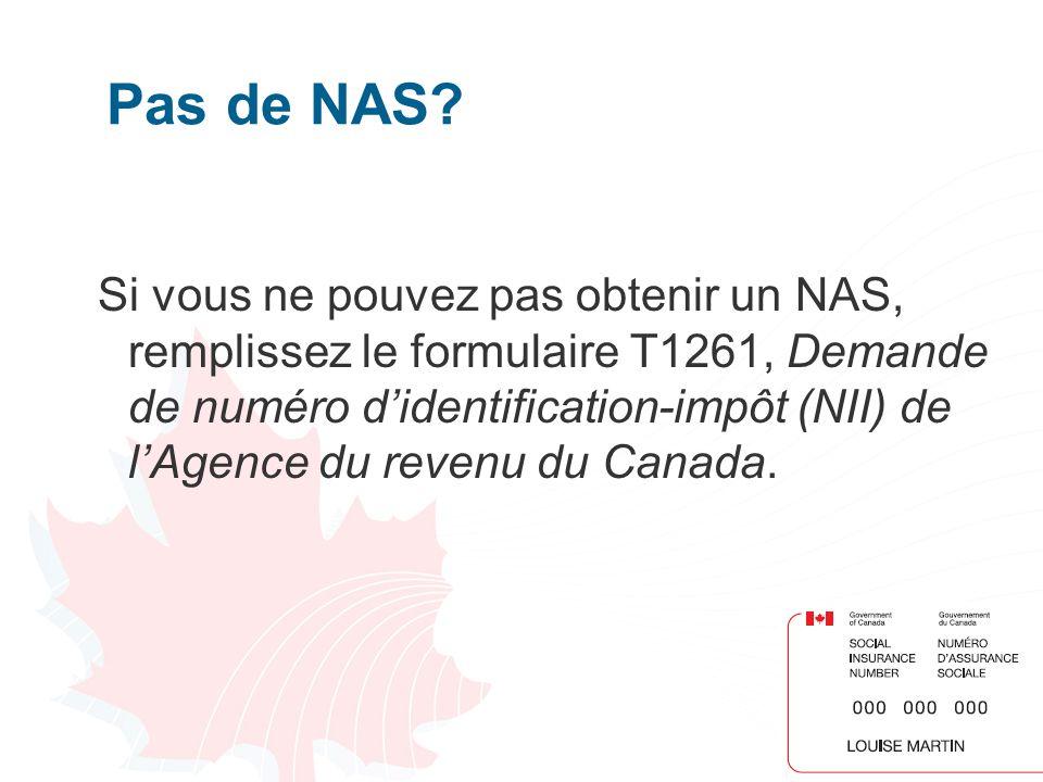 18 Si vous ne pouvez pas obtenir un NAS, remplissez le formulaire T1261, Demande de numéro didentification-impôt (NII) de lAgence du revenu du Canada.