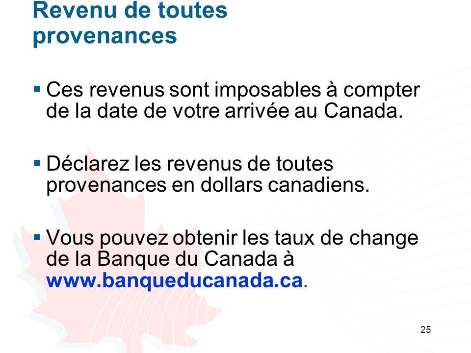25 Revenu de toutes provenances Ces revenus sont imposables à compter de la date de votre arrivée au Canada.