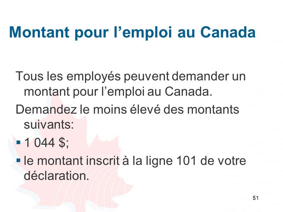 51 Montant pour lemploi au Canada Tous les employés peuvent demander un montant pour lemploi au Canada.