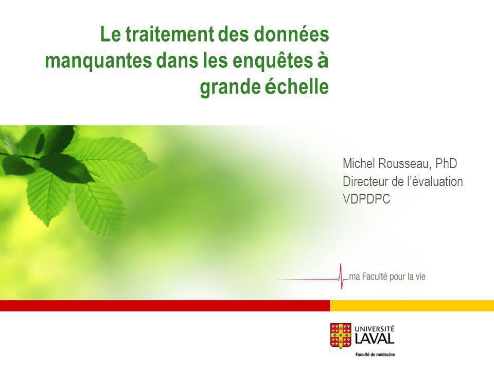 Le traitement des données manquantes dans les enquêtes à grande é chelle Michel Rousseau, PhD Directeur de lévaluation VDPDPC